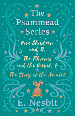 Five Children and It, The Phoenix and the Carpet, and The Story of the Amulet Cover Image