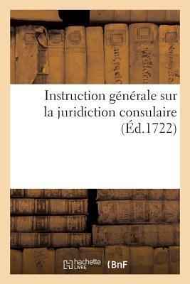 Instruction Générale Sur La Jurisdiction Consulaire, Avec Un Recueil Des Édits, Déclarations (Religion) Cover Image