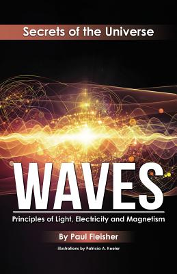 Waves: Principles of Light, Electricity and Magnetism (Secrets of the Universe #5) Cover Image
