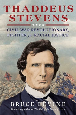 Thaddeus Stevens: Civil War Revolutionary, Fighter for Racial Justice Cover Image