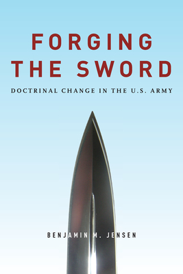 Forging the Sword: Doctrinal Change in the U.S. Army Cover Image