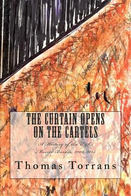The Curtain Opens on the Cartels: A History of the U.S.-Mexico Border, 2000-2015 cover