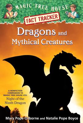 Dragons and Mythical Creatures: A Nonfiction Companion to Magic Tree House #55: Night of the Ninth Dragon (Magic Tree House (R) Fact Tracker #35) Cover Image