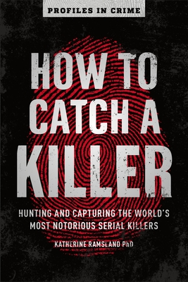 How to Catch a Killer, Volume 1: Hunting and Capturing the World's Most Notorious Serial Killers Cover Image
