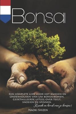 Bonsai: Een complete gids voor het kweken en onderhouden van uw bonsaibomen. Gedetailleerde uitleg over teelt, snoeien en spin Cover Image