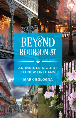 Beyond Bourbon Street: An Insider's Guide to New Orleans Cover Image