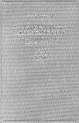 Western Travellers to Constantinople: The West and Byzantium, 962-1204: Cultural and Political Relations (Medieval Mediterranean: Peoples #10) Cover Image