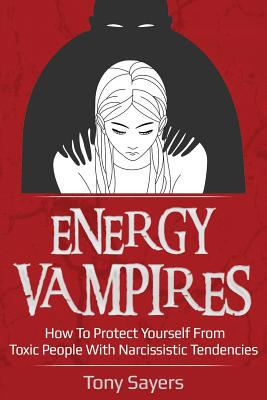 Energy Vampires: How to Protect Yourself from Toxic People with Narcissistic Tendencies Cover Image