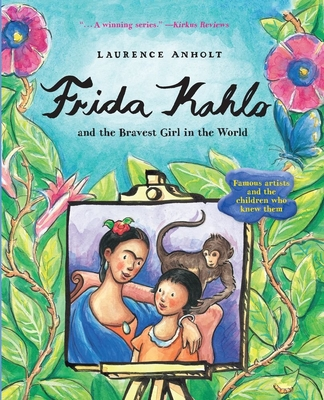 Frida Kahlo and the Bravest Girl in the World: Famous Artists and the Children Who Knew Them (Anholt's Artists) Cover Image