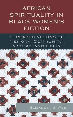 African Spirituality in Black Women's Fiction: Threaded Visions of Memory, Community, Nature and Being Cover Image