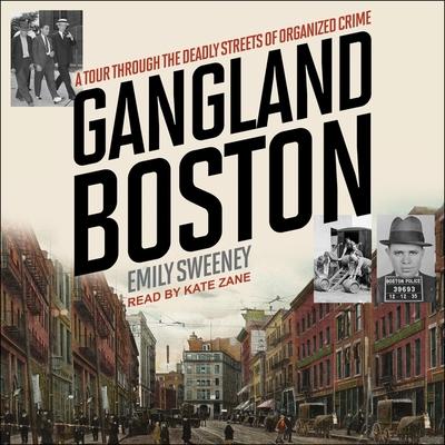 Gangland Boston Lib/E: A Tour Through the Deadly Streets of Organized Crime Cover Image