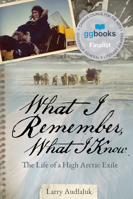 What I Remember, What I Know: The Life of a High Arctic Exile Cover Image