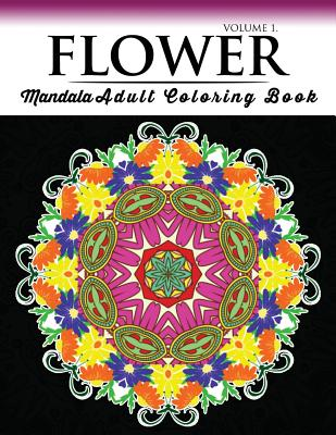 Floral Mandala Coloring Books Volume 1: Beautiful Flowers and Mandalas for Delightful Feelings Stunning Designs Cover Image