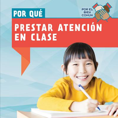 Por Que Prestar Atencion En Clase (Why Do We Have to Pay Attention in Class?) Cover Image