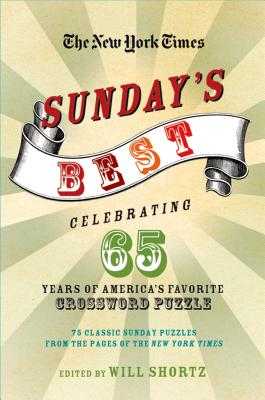 The New York Times Sunday's Best: Celebrating 65 Years of America's Favorite Crossword Puzzle: 75 classic Sunday puzzles from the pages of The New York Times Cover Image