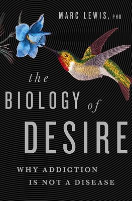 The Biology of Desire: Why Addiction Is Not a Disease Cover Image