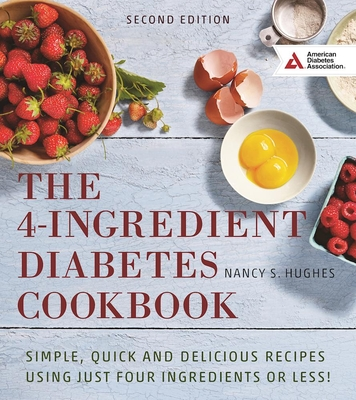 The 4-Ingredient Diabetes Cookbook: Simple, Quick and Delicious Recipes Using Just Four Ingredients or Less! Cover Image
