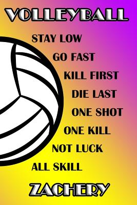 Volleyball Stay Low Go Fast Kill First Die Last One Shot One Kill Not Luck All Skill Zachery: College Ruled Composition Book Purple and Yellow School Cover Image