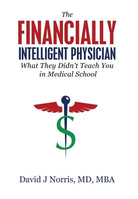 The Financially Intelligent Physician: What They Didn't Teach You in Medical School Cover Image