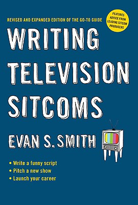 Writing Television Sitcoms: Revised and Expanded Edition of the Go-to Guide Cover Image