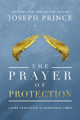 The Prayer of Protection: Living Fearlessly in Dangerous Times Cover Image
