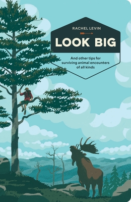 Look Big: And Other Tips for Surviving Animal Encounters of All Kinds Cover Image