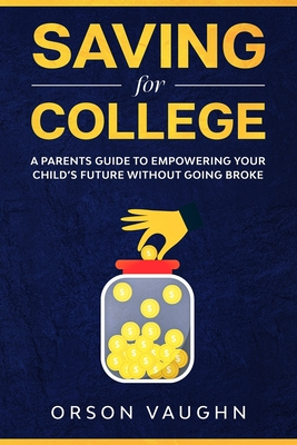 Saving for College: A Parents Guide to Empowering Your Child's Future Without Going Broke Cover Image