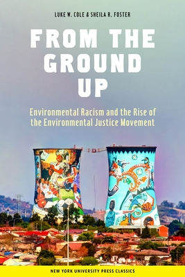 From the Ground Up: Environmental Racism and the Rise of the Environmental Justice Movement (Critical America #34) Cover Image