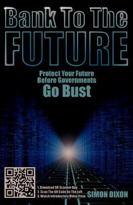 Bank to the Future: Protect Your Future Before Governments Go Bust Cover Image