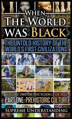 When the World Was Black, Part One: The Untold History of the World's First Civilizations Prehistoric Culture Cover Image