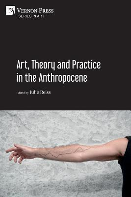 Art, Theory and Practice in the Anthropocene [Paperback, B&W] Cover Image