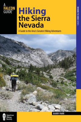 Hiking the Sierra Nevada: A Guide to the Area's Greatest Hiking Adventures (Falcon Guides Where to Hike) Cover Image