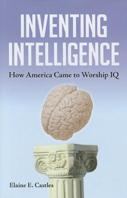 Inventing Intelligence: How America Came to Worship IQ Cover Image