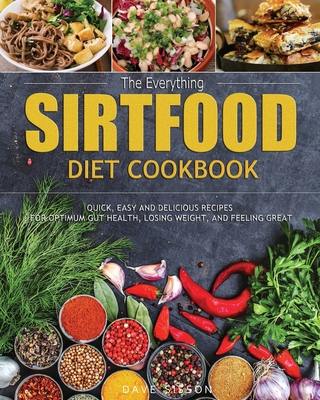 The Everything Sirtfood Diet Cookbook: Quick, Easy and Delicious Recipes for Optimum Gut Health, Losing Weight, and Feeling Great Cover Image
