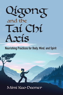 Qigong and the Tai Chi Axis: Nourishing Practices for Body, Mind, and Spirit Cover Image