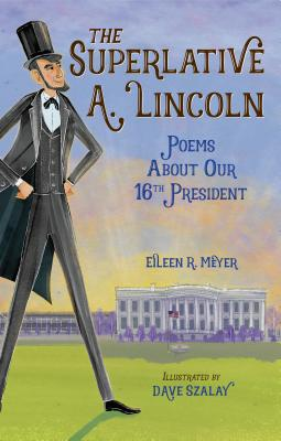 The Superlative A. Lincoln: Poems About Our 16th President Cover Image