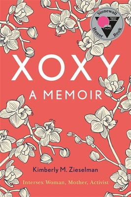 Xoxy: A Memoir (Intersex Woman, Mother, Activist)
