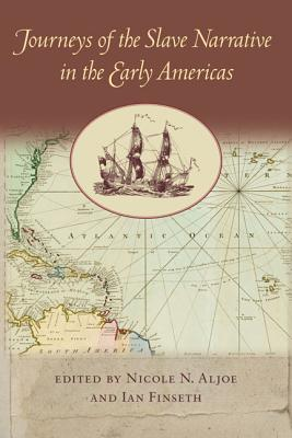 Journeys of the Slave Narrative in the Early Americas (New World Studies) Cover Image
