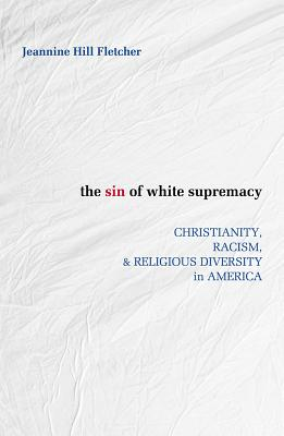Sin of White Supremacy: Christianity, Racism, and Religious Diversity in America Cover Image