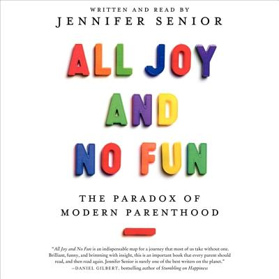 All Joy and No Fun: The Paradox of Modern Parenthood Cover Image