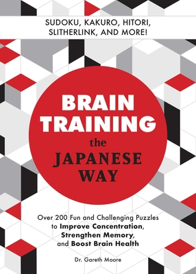 Brain Training the Japanese Way: Over 200 Fun and Challenging Puzzles to Improve Concentration, Strengthen Memory, and Boost Brain Health Cover Image