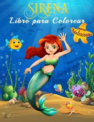 Sirena Libro para Colorear para Adolescentes: Colorea el mágico mundo submarino de las sirenas en más de 40 hermosas ilustraciones a toda página, Libr Cover Image