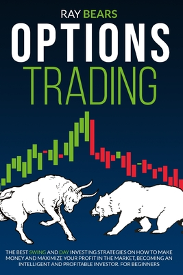 Options Trading: The Best SWING and DAY Investing Strategies on How to Make Money and Maximize Your Profit in The Market, Become an Int Cover Image