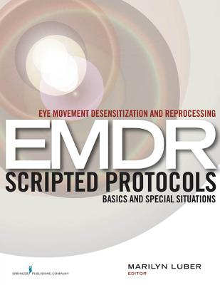 Eye Movement Desensitization and Reprocessing (EMDR) Scripted Protocols: Basics and Special Situations Cover Image