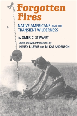 Forgotten Fires: Native Americans and the Transient Wilderness Cover Image