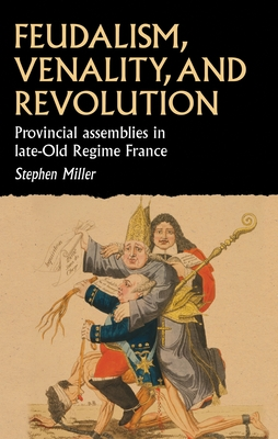 Feudalism, Venality, and Revolution: Provincial Assemblies in Late-Old Regime France (Studies in Early Modern European History) Cover Image