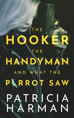 The Hooker, the Handyman and What the Parrot Saw Cover Image