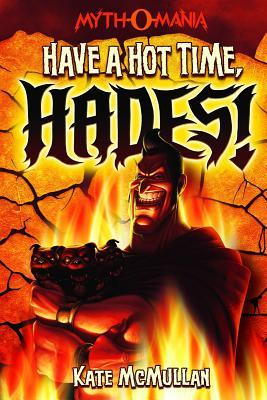 Have a Hot Time, Hades! (Myth-O-Mania #1) Cover Image