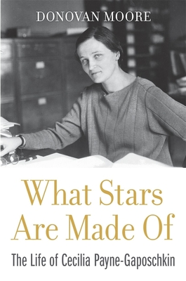 What Stars Are Made of: The Life of Cecilia Payne-Gaposchkin Cover Image