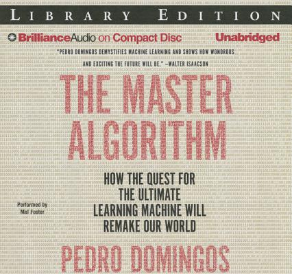 The Master Algorithm: How the Quest for the Ultimate Learning Machine Will Remake Our World Cover Image
